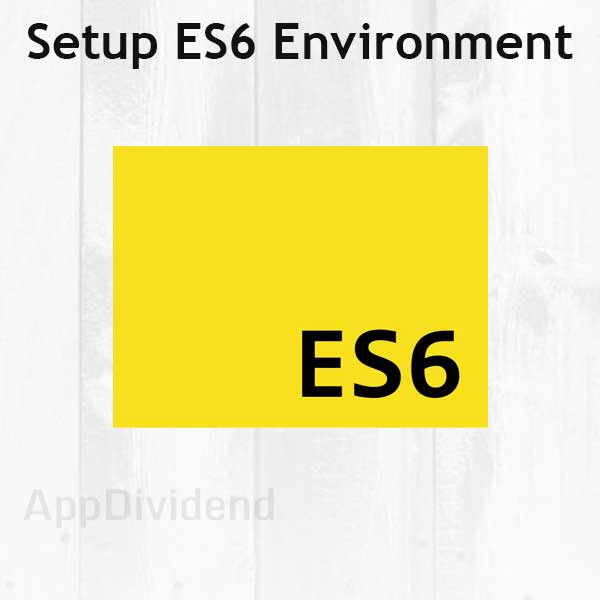 Beginner's Guide To Setup ES6 Development Environment