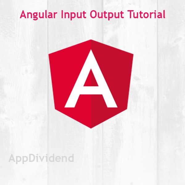 Angular Input Output Tutorial Example From Scratch