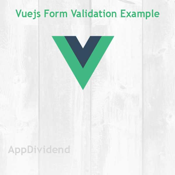 Vuejs Form Validation Tutorial With Example From Scratch